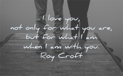 love quotes you not only for what are when with roy croft wisdom couple legs nature