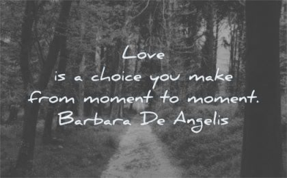 love quotes choice you make moment barbara de angelis  forest path nature