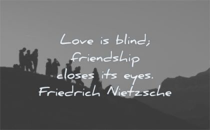 love quotes blind friendship closes eyes friedrich nietzsche wisdom silhouettes mountains sky people