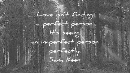 love quotes love finding perfect person its seeing imperfect perfectly sam keen wisdom