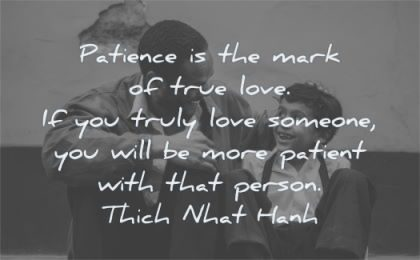 love quotes patience mark true truly someone patient person thich nhat hahn wisdom father son