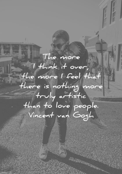Love quotes more and more people think there is nothing more really artistic vincent van gogh knowledge