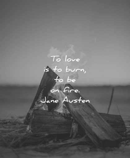 Fire to burn love quotes should be on jane austen knowledge