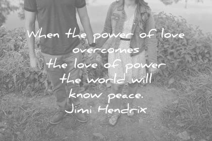 love quotes when the power of love overcomes the love of power the world will know peace jimi hendrix wisdom quotes