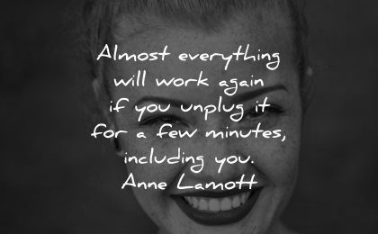 love yourself quotes almost everything will work again unplug few minutes including anne lamott wisdom face