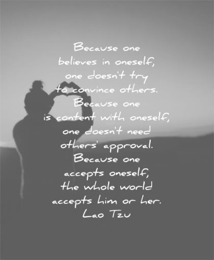 love yourself quotes because one believes oneself doesnt try convince others content approval accepts whole world lao tzu wisdom