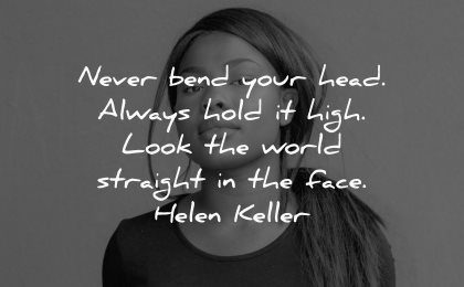 love yourself quotes never bend your head always hold high look world straight face helen keller wisdom black woman
