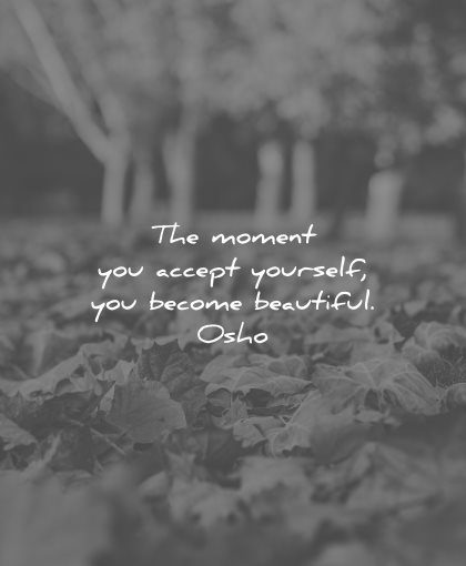 love yourself quotes the moment you accept become beautiful osho wisdom