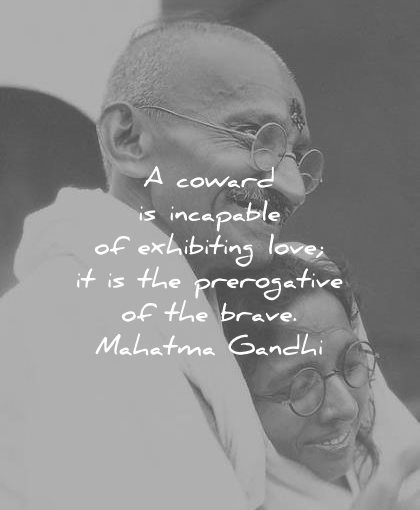 mahatma gandhi quotes coward incapable exhibiting love the prerogative the brave wisdom