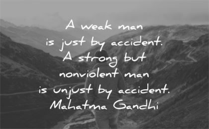 mahatma gandhi quotes weak man just accident strong violent unjust wisdom nature