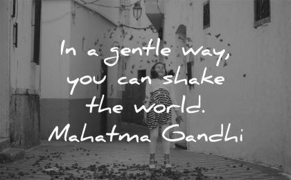 mahatma gandhi quotes gentle way you can shake world wisdom girl happy