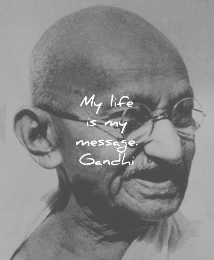 mahatma gandhi quotes my life is my message wisdom