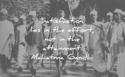 mahatma gandhi quotes satisfaction lies the effort not attainment wisdom
