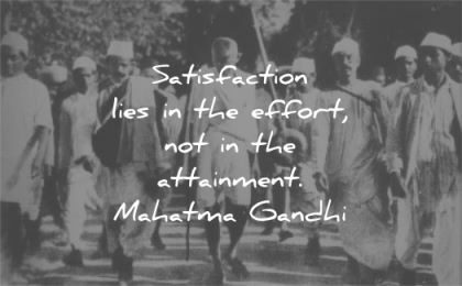 mahatma gandhi quotes satisfaction lies effort not attainment wisdom walking