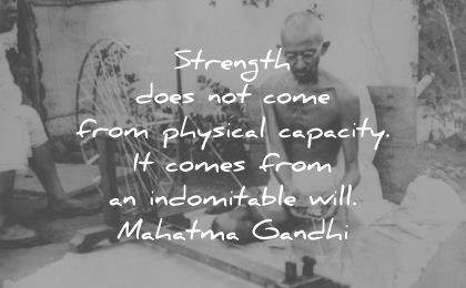 mahatma gandhi quotes strength does not come from physical capacity indomitable will wisdom