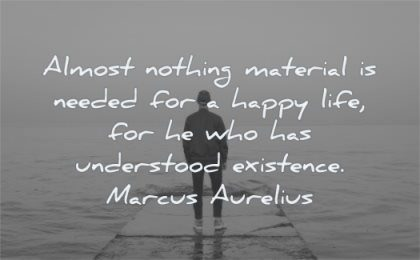marcus aurelius quotes almost nothing material needed happy life understood existence wisdom man alone