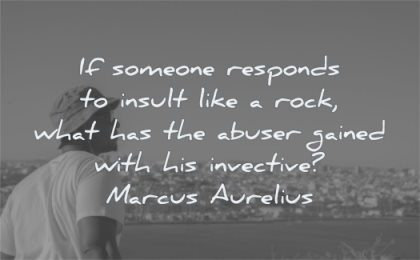 marcus aurelius quotes someone responds insult like rock what has abuser gained with invective wisdom man stoic