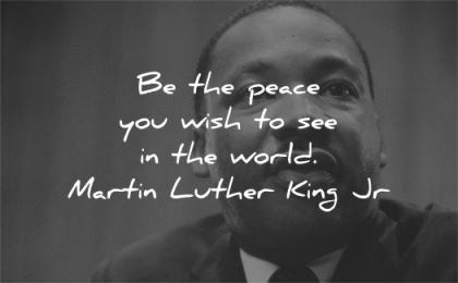 martin luther king jr peace you wish see world wisdom