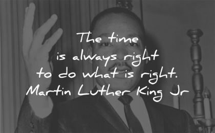 martin luther king jr time always right what wisdom