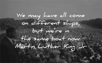 martin luther king jr may come different ships same boat now wisdom crowd