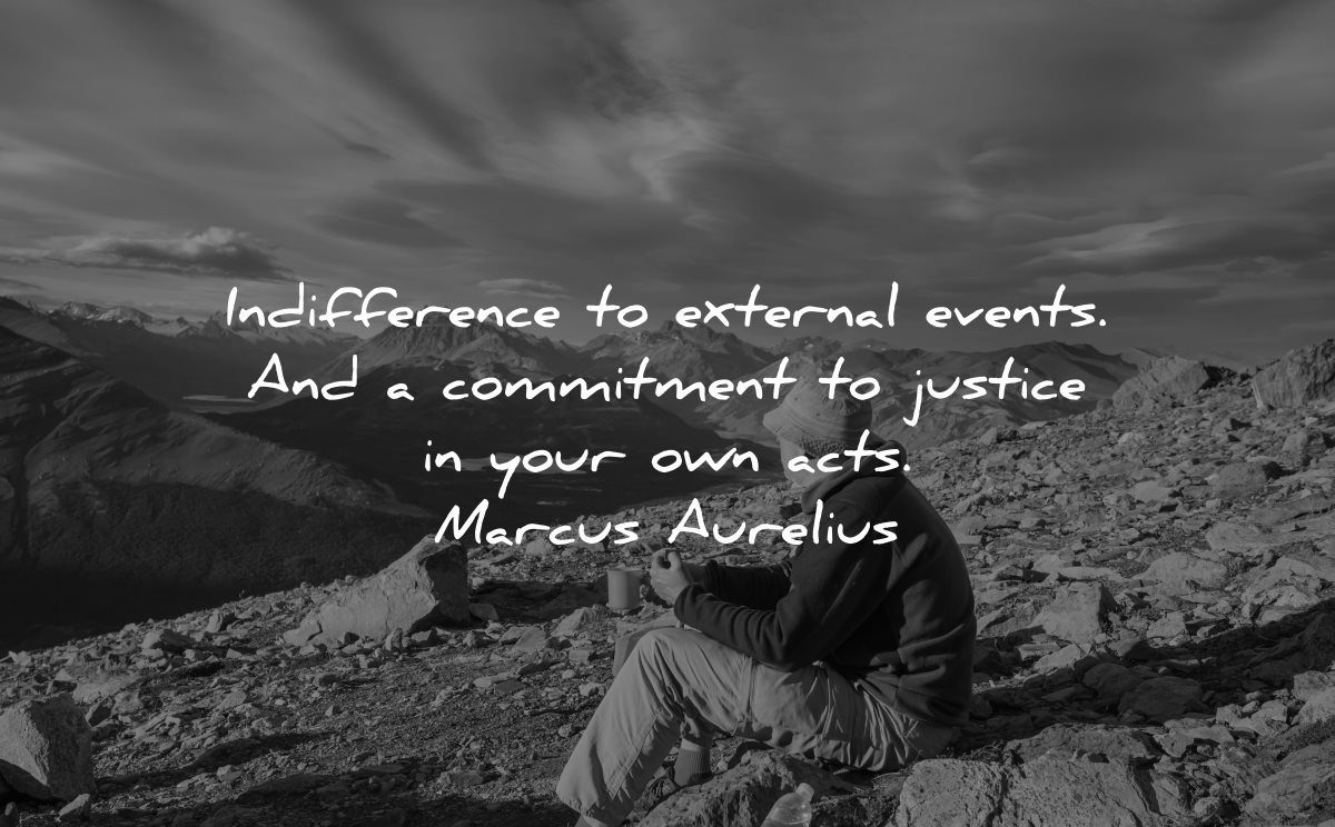maturity quotes indifference external events commitment justice own acts marcus aurelius wisdom man sitting nature