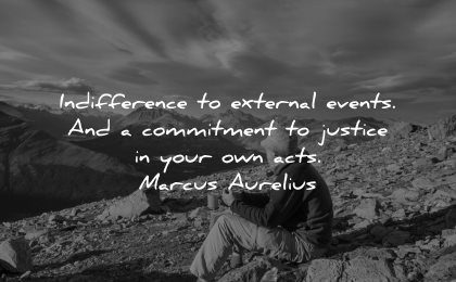 maturity quotes indifference external events commitment justice your own acts marcus aurelius wisdom man sitting nature