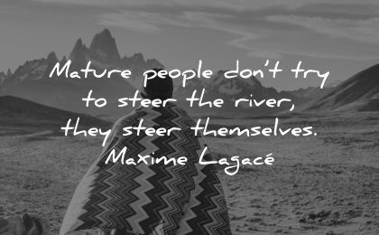 maturity quotes mature people dont try steer river themselves maxime lagace wisdom nature