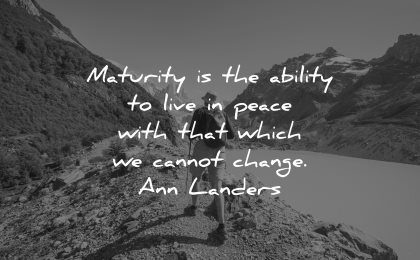 maturity quotes ability live peace which cannot change ann landers wisdom hiking nature