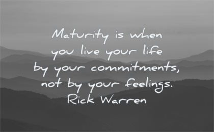maturity quotes when you live your life commitments not feelings rick warren wisdom landscape nature