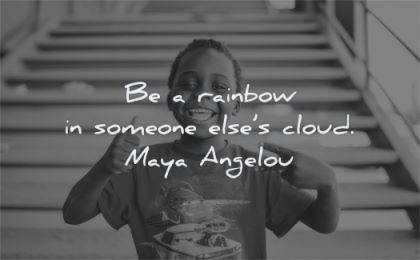 maya angelou quotes rainbow someone elses cloud wisdom black kid smiling