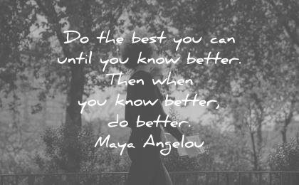 maya angelou quotes best can until know better then when you wisdom