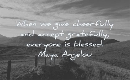maya angelou quotes when give cheerfully accept gratefully everyone blessed wisdom nature