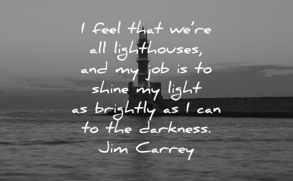 meaningful quotes feel lighthouses job shine light brigtly can darkness jim carrey wisdom water