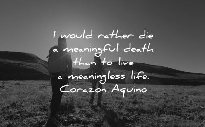 meaningful quotes would rather die death live meaningless life corazon aquino wisdom people hiking