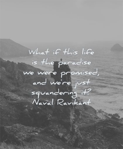 meaningful quotes what this life paradise were promised just squandering naval ravikant wisdom sea water nature man solitude