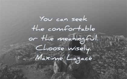 meaningful quotes you can seek comfortable choose wisely maxime lagace wisdom nature sea