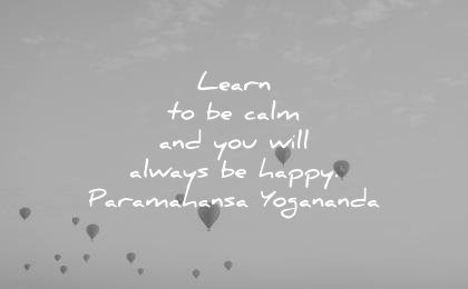 meditation quotes learn calm you will always happy paramahansa yogananda wisdom