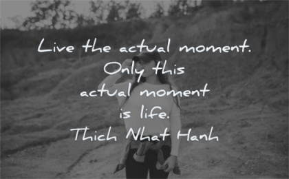 meditation quotes live actual moment only this life thich nhat hanh wisdom woman