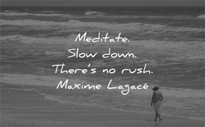 meditation quotes meditate slow down there rush maxime lagace wisdom walk beach water sea waves