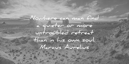meditation quotes nowhere find quieter more untroubled retreat than own soul marcus aurelius wisdom