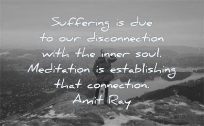 meditation quotes suffering disconnection inner soul establishing connection amit ray wisdom woman top mountain snow