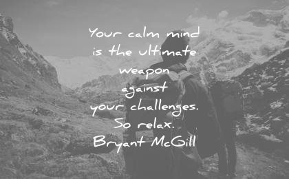 meditation quotes your calm mind ultimate weapon against challenges relax bryant mcgill wisdom