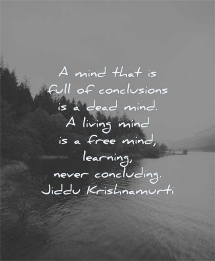 mind quotes full conclusions dead living free learning never concluding jiddu krishnamurti wisdom nature trees water