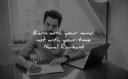mind quotes earn with your not time naval ravikant wisdom man writing laptop working