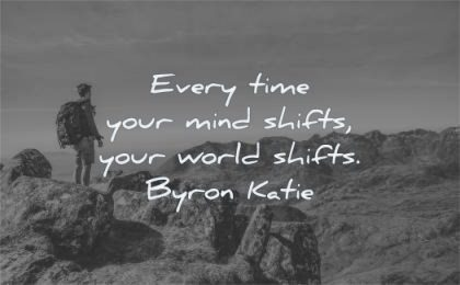 mind quotes every time your shifts world byron katie wisdom man mountains nature