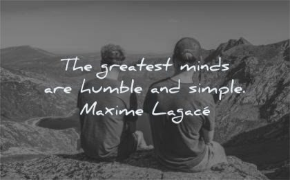 mind quotes greatest minds humble simple maxime lagace wisdom man sitting nature moutains