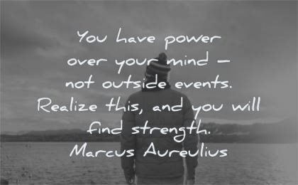 mind quotes have power over outside events realize will find strength marcus aurelius wisdom man nature