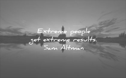 monday motivation quotes extreme people get results sam altman wisdom