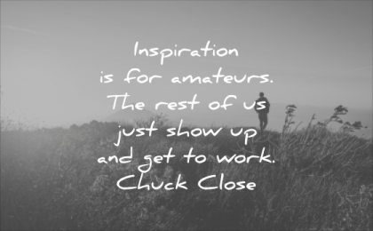 monday motivation quotes inspiration for amateurs the rest just show up get work chuck close wisdom