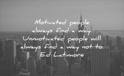 monday motivation quotes motivated people always find way unmotivated will not ed latimore wisdom